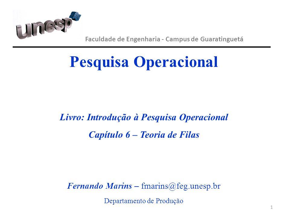 1 Faculdade de Engenharia - Campus de Guaratinguetá Pesquisa Operacional Livro: Introdução à Pesquisa Operacional Capítulo 6 – Teoria de Filas Fernand