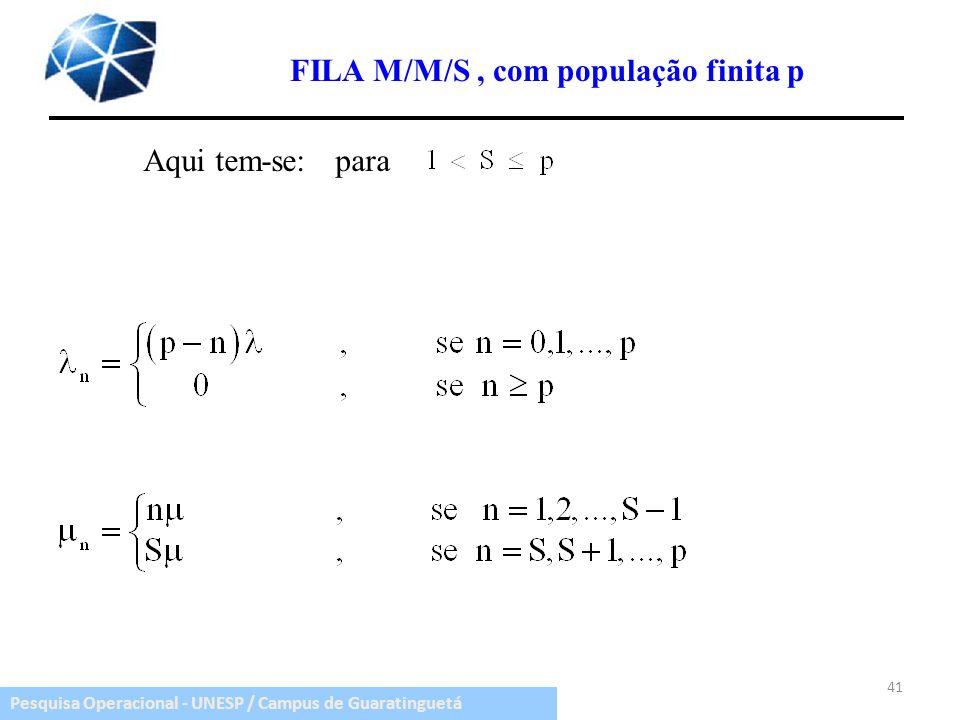 Pesquisa Operacional - UNESP / Campus de Guaratinguetá 41 FILA M/M/S, com população finita p Aqui tem-se:para