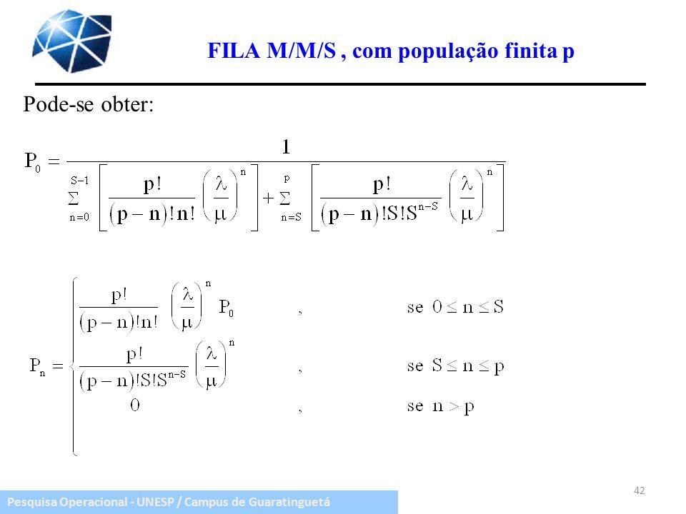 Pesquisa Operacional - UNESP / Campus de Guaratinguetá 42 FILA M/M/S, com população finita p Pode-se obter: