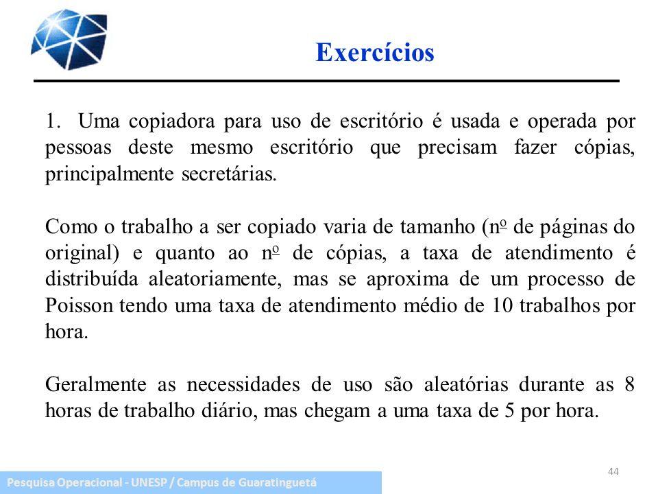 Pesquisa Operacional - UNESP / Campus de Guaratinguetá Exercícios 44 1.Uma copiadora para uso de escritório é usada e operada por pessoas deste mesmo