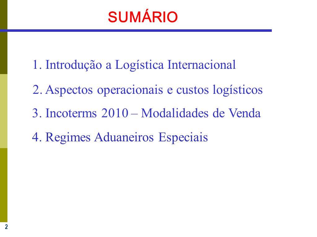 2 SUMÁRIO 1. Introdução a Logística Internacional 2. Aspectos operacionais e custos logísticos 3. Incoterms 2010 – Modalidades de Venda 4. Regimes Adu