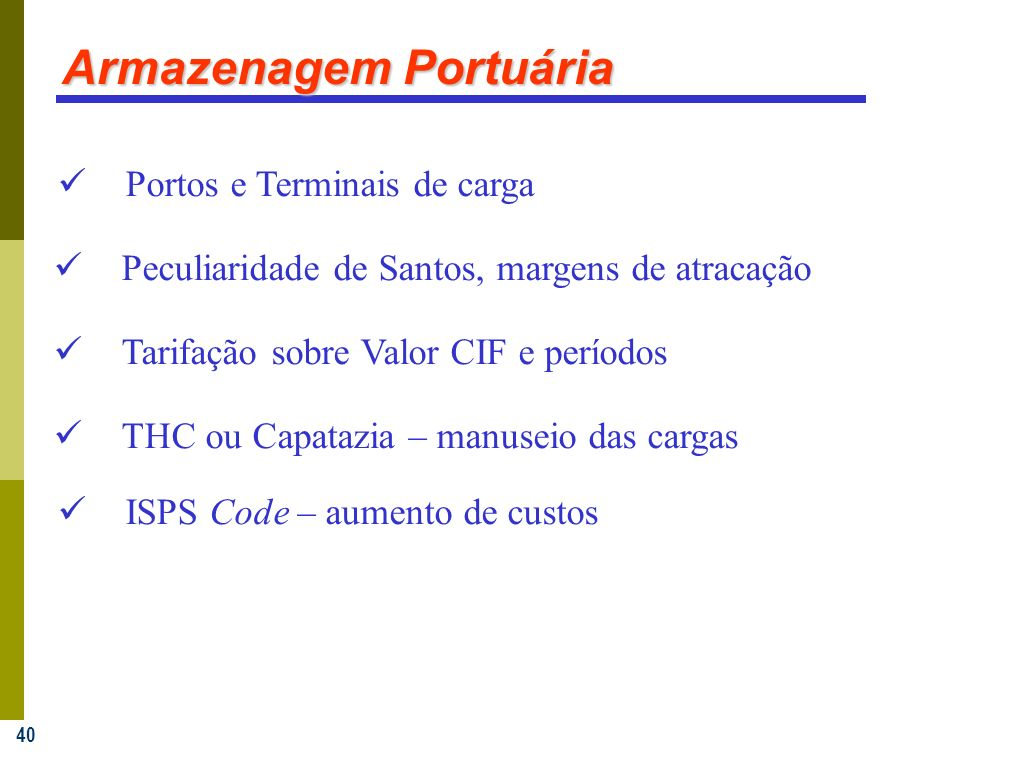 40 Armazenagem Portuária Tarifação sobre Valor CIF e períodos Portos e Terminais de carga Peculiaridade de Santos, margens de atracação THC ou Capataz