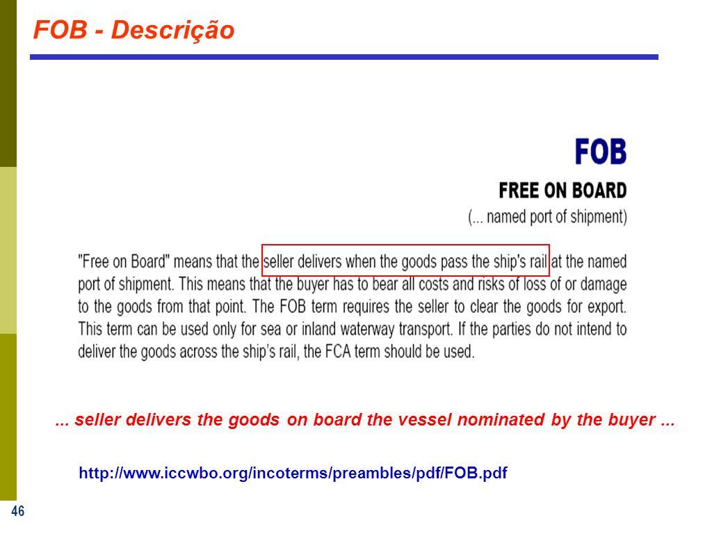 46 FOB - Descrição http://www.iccwbo.org/incoterms/preambles/pdf/FOB.pdf...