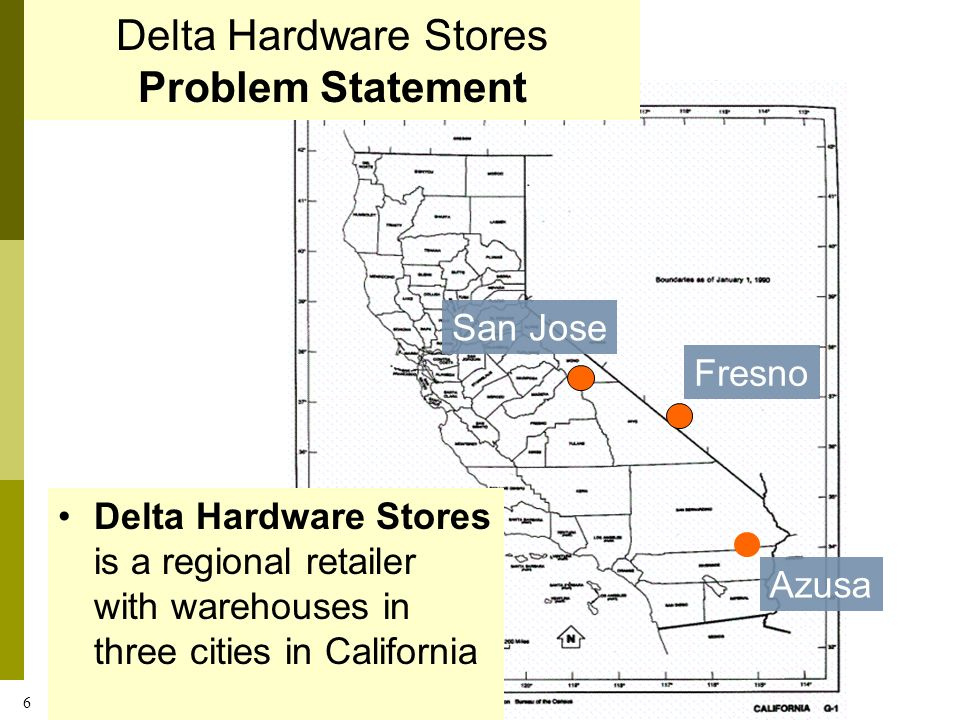 6 Delta Hardware Stores Problem Statement Delta Hardware Stores is a regional retailer with warehouses in three cities in California San Jose Fresno A