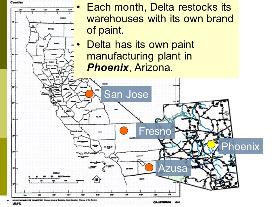 7 Each month, Delta restocks its warehouses with its own brand of paint. Delta has its own paint manufacturing plant in Phoenix, Arizona. San Jose Fre