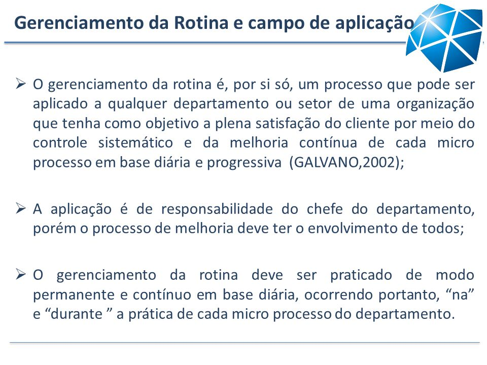 Gerenciamento da Rotina e campo de aplicação O gerenciamento da rotina é, por si só, um processo que pode ser aplicado a qualquer departamento ou seto