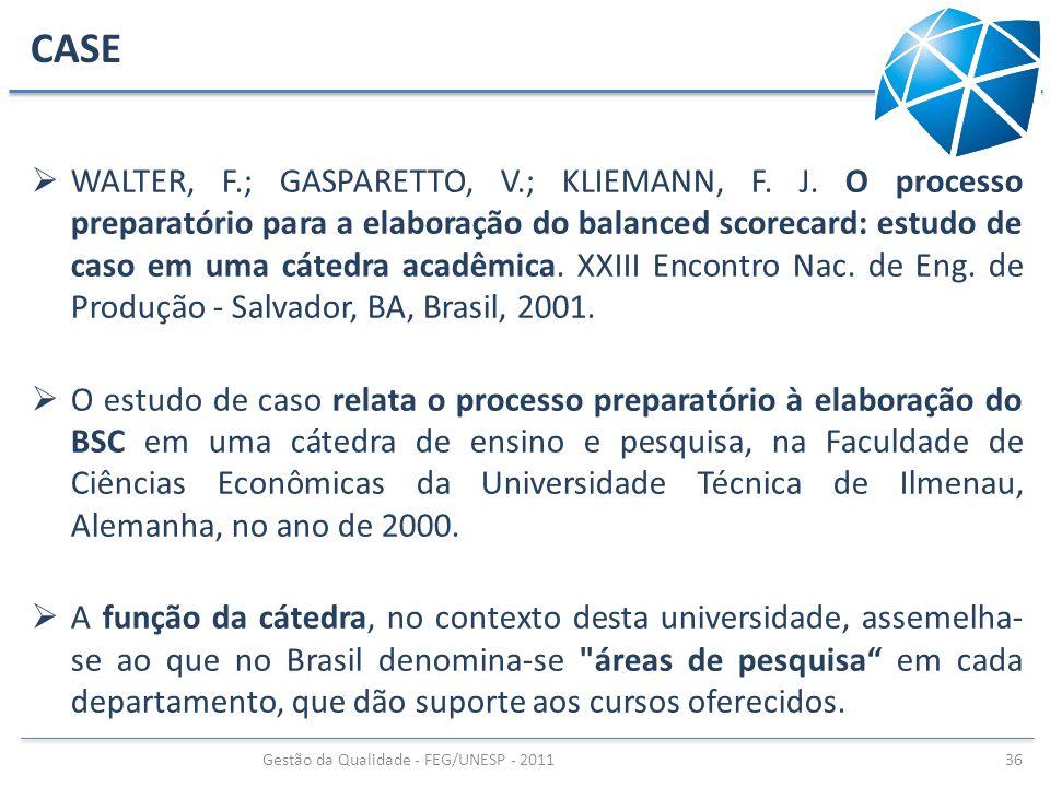 CASE WALTER, F.; GASPARETTO, V.; KLIEMANN, F. J. O processo preparatório para a elaboração do balanced scorecard: estudo de caso em uma cátedra acadêm