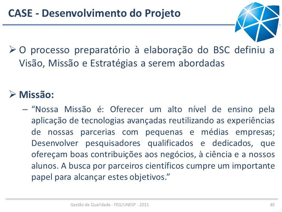 CASE - Desenvolvimento do Projeto O processo preparatório à elaboração do BSC definiu a Visão, Missão e Estratégias a serem abordadas Missão: – Nossa