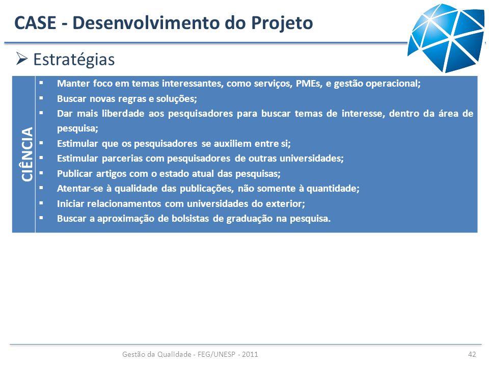 CASE - Desenvolvimento do Projeto Estratégias Gestão da Qualidade - FEG/UNESP - 2011 42 CIÊNCIA Manter foco em temas interessantes, como serviços, PME