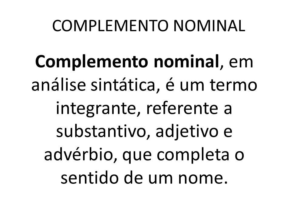 Complemento nominal é a parte paciente, podendo ser representada.