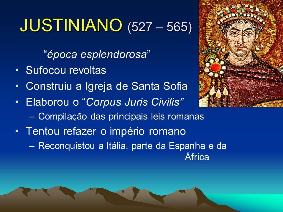 JUSTINIANO (527 – 565) época esplendorosa Sufocou revoltas Construiu a Igreja de Santa Sofia Elaborou o Corpus Juris Civilis –Compilação das principais leis romanas Tentou refazer o império romano –Reconquistou a Itália, parte da Espanha e da África