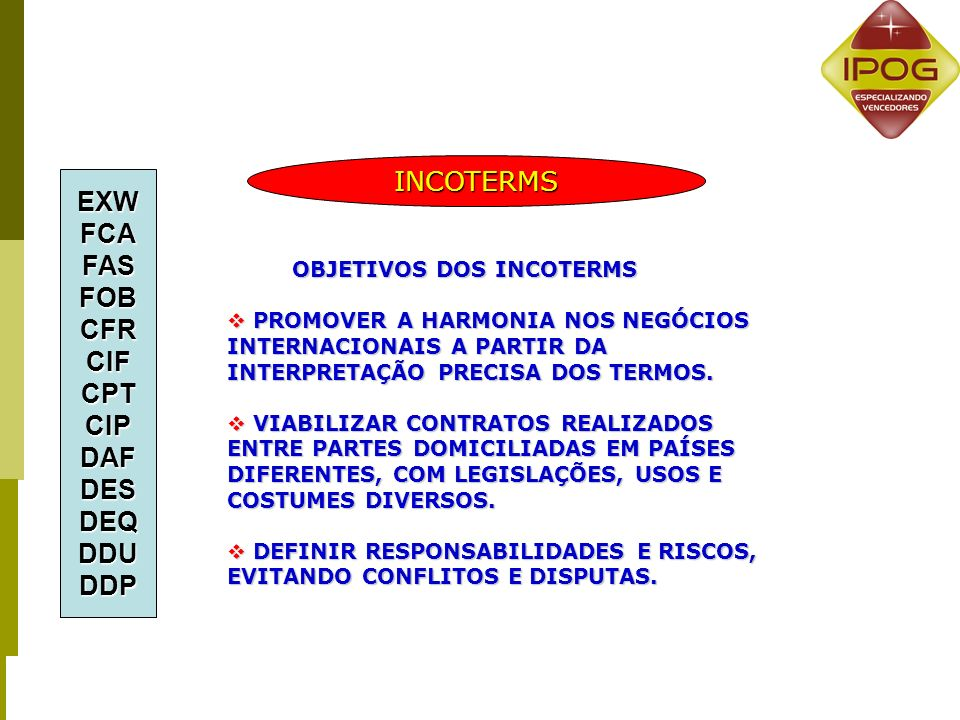 o NÃO CONFUNDIR OS INCOTERMS DA CCI DE PARIS COM OS AMERICAN FOREIGN TRADE DEFINITIONS (1919), RENOMEADOS EM 1941 COMO REVISED AMERICAN TERMS.