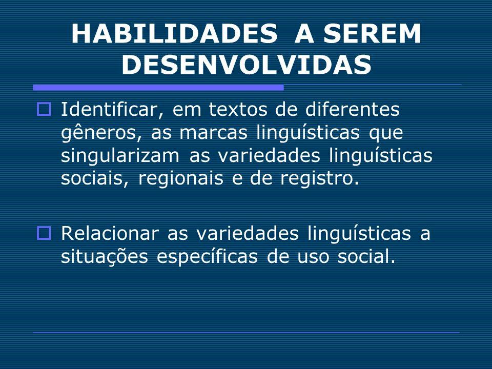HABILIDADES A SEREM DESENVOLVIDAS Identificar, em textos de diferentes gêneros, as marcas linguísticas que singularizam as variedades linguísticas soc
