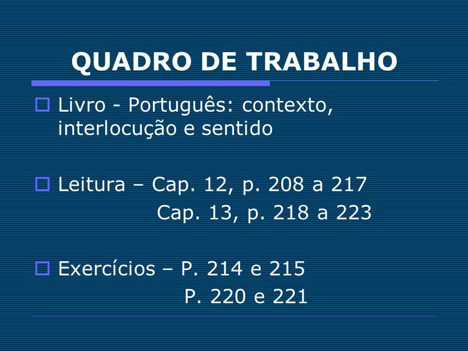 QUADRO DE TRABALHO Livro - Português: contexto, interlocução e sentido Leitura – Cap. 12, p. 208 a 217 Cap. 13, p. 218 a 223 Exercícios – P. 214 e 215