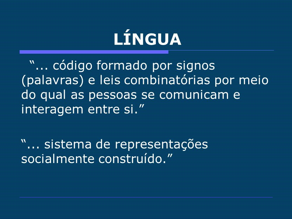 LÍNGUA... código formado por signos (palavras) e leis combinatórias por meio do qual as pessoas se comunicam e interagem entre si.... sistema de repre
