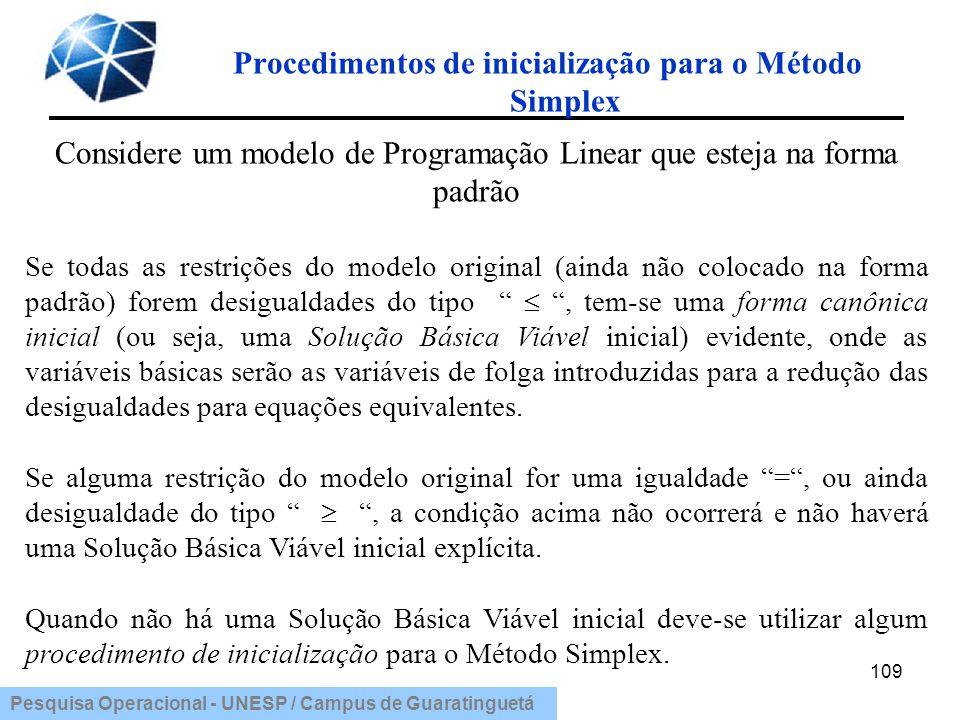 109 Considere um modelo de Programação Linear que esteja na forma padrão Se todas as restrições do modelo original (ainda não colocado na forma padrão