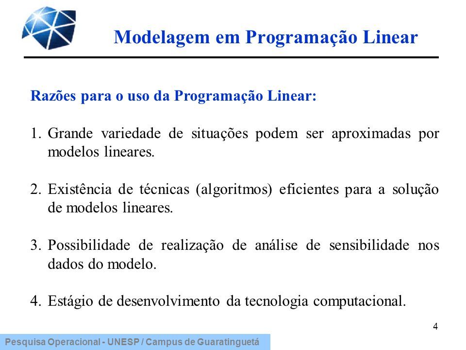 Pesquisa Operacional - UNESP / Campus de Guaratinguetá Modelagem em Programação Linear 25 Restrições: 3X 1 + 5X 2 480 (minutos por dia disponíveis para a furadeira) (20X 1 + 15X 2 )/5 = 4X 1 + 3X 2 480 (minutos por dia disponíveis para cada fresa) Resolução do exemplo: Oficina mecânica Variáveis de decisão: X 1 = número de partes 1 produzidas por dia X 2 = número de partes 2 produzidas por dia