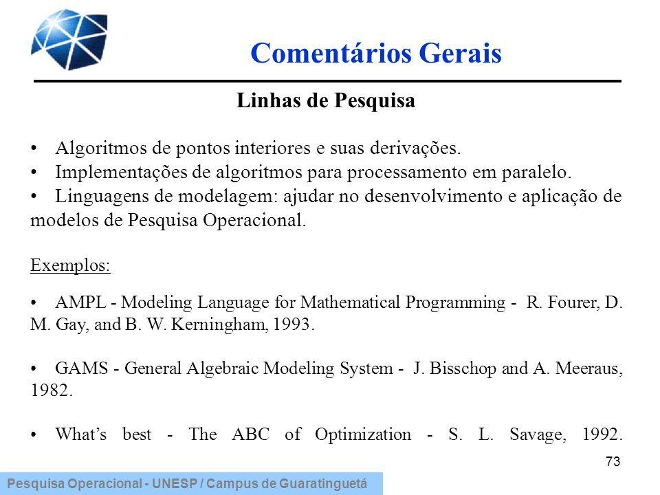 Pesquisa Operacional - UNESP / Campus de Guaratinguetá Comentários Gerais 73 Linhas de Pesquisa Algoritmos de pontos interiores e suas derivações. Imp