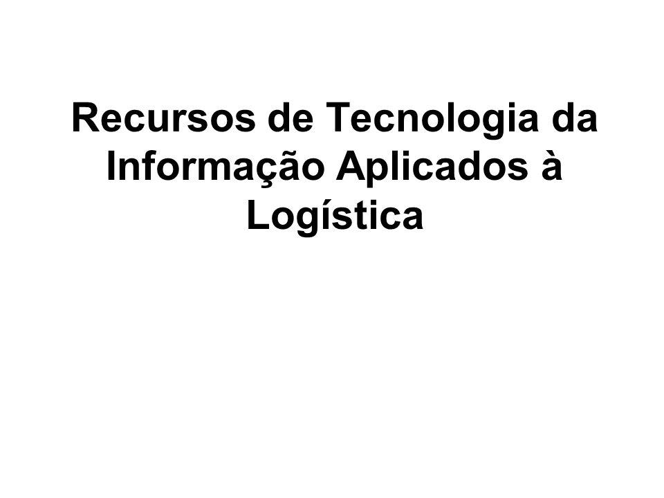 Recursos de Tecnologia da Informação Aplicados à Logística