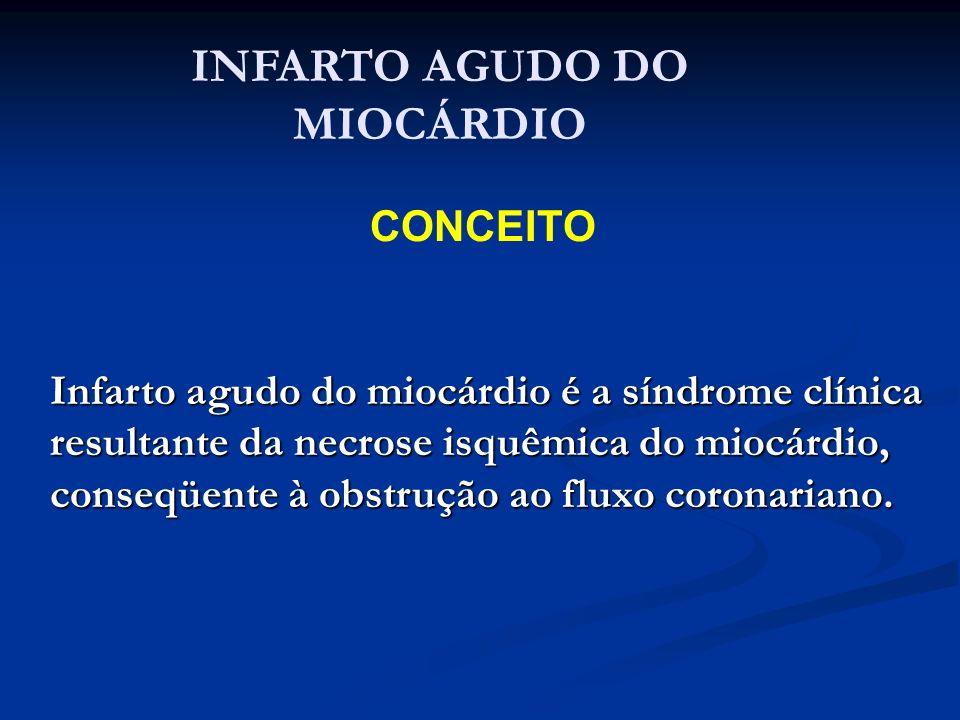 INFARTO AGUDO DO MIOCÁRDIO CONCEITO Infarto agudo do miocárdio é a síndrome clínica resultante da necrose isquêmica do miocárdio, conseqüente à obstru
