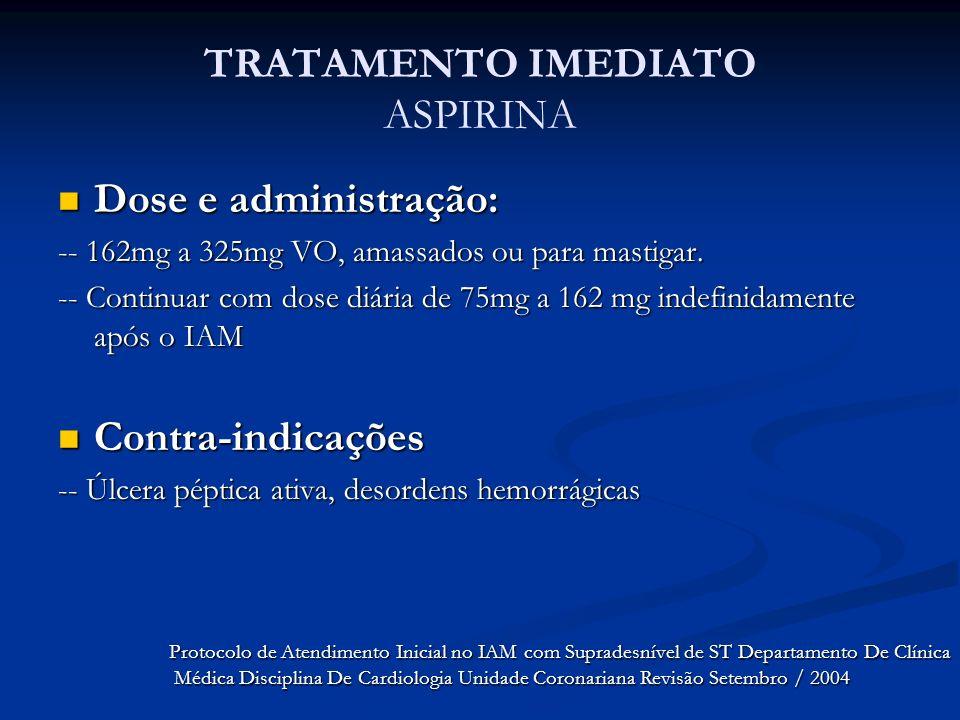 TRATAMENTO IMEDIATO ASPIRINA Dose e administração: Dose e administração: -- 162mg a 325mg VO, amassados ou para mastigar. -- Continuar com dose diária