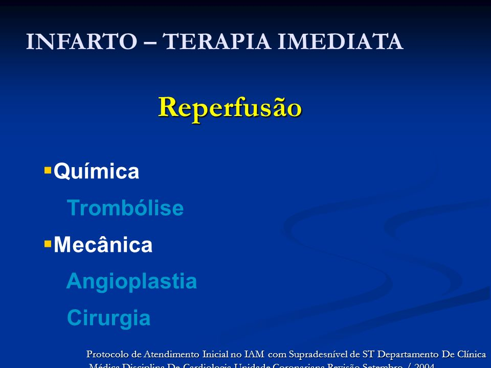 INFARTO – TERAPIA IMEDIATA Reperfusão Química Trombólise Mecânica Angioplastia Cirurgia Protocolo de Atendimento Inicial no IAM com Supradesnível de S