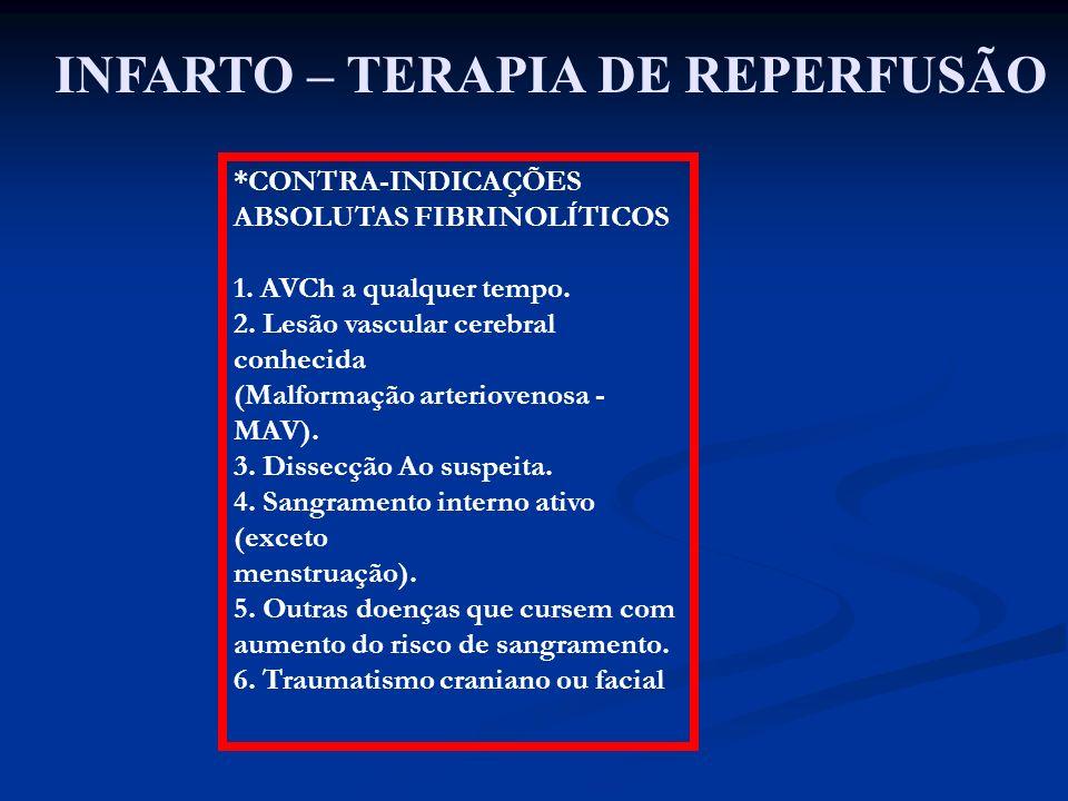 INFARTO – TERAPIA DE REPERFUSÃO *CONTRA-INDICAÇÕES ABSOLUTAS FIBRINOLÍTICOS 1. AVCh a qualquer tempo. 2. Lesão vascular cerebral conhecida (Malformaçã
