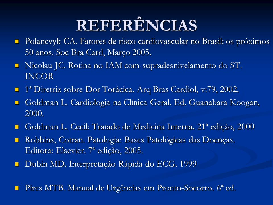 REFERÊNCIAS Polancvyk CA. Fatores de risco cardiovascular no Brasil: os próximos 50 anos. Soc Bra Card, Março 2005. Polancvyk CA. Fatores de risco car