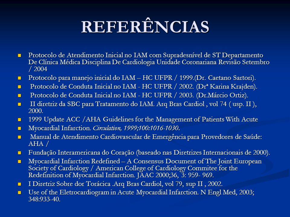 REFERÊNCIAS Protocolo de Atendimento Inicial no IAM com Supradesnível de ST Departamento De Clínica Médica Disciplina De Cardiologia Unidade Coronaria