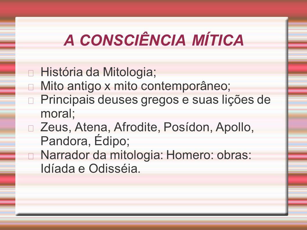 A CONSCIÊNCIA MÍTICA História da Mitologia; Mito antigo x mito contemporâneo; Principais deuses gregos e suas lições de moral; Zeus, Atena, Afrodite,