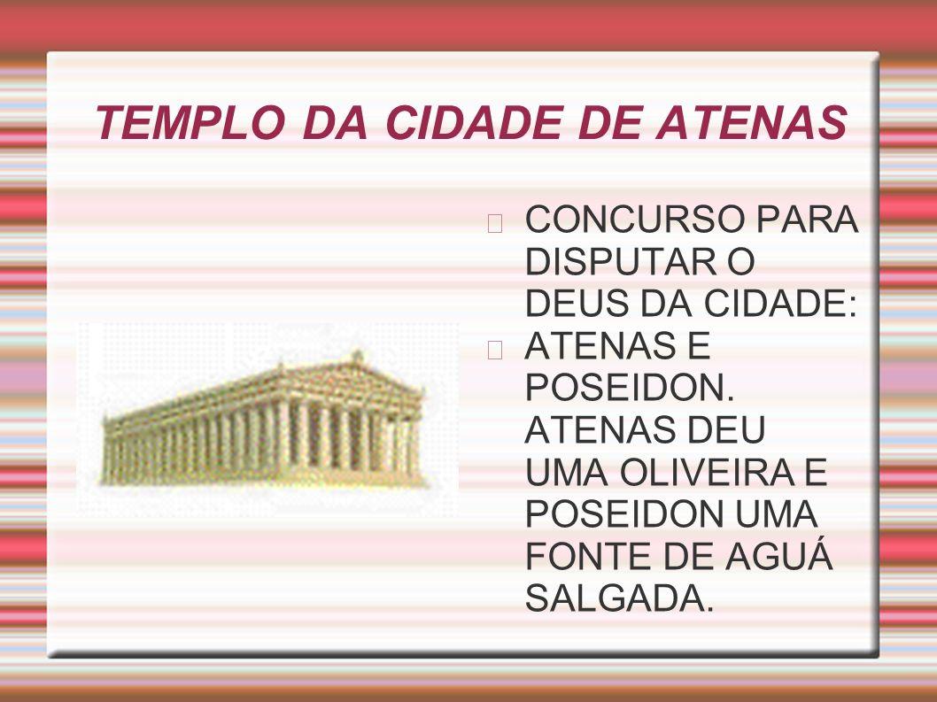 TEMPLO DA CIDADE DE ATENAS CONCURSO PARA DISPUTAR O DEUS DA CIDADE: ATENAS E POSEIDON. ATENAS DEU UMA OLIVEIRA E POSEIDON UMA FONTE DE AGUÁ SALGADA.