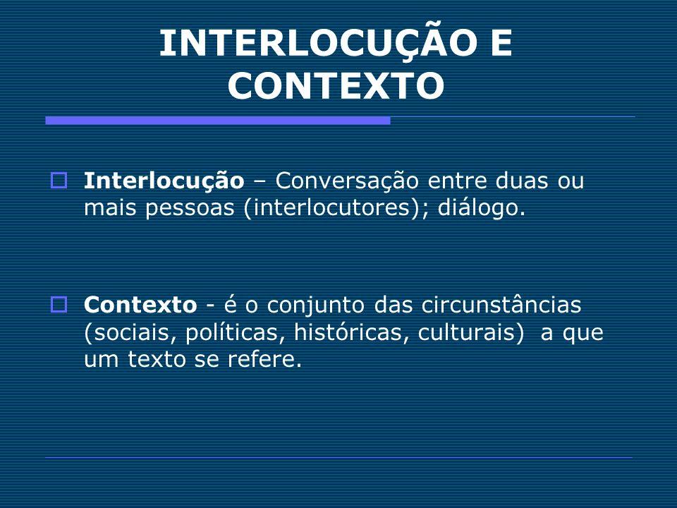 OS LEITORES DOS TEXTOS Interlocutor universal – impossível lhe identificar um perfil específico.