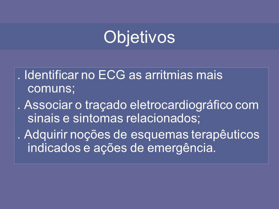 Objetivos. Identificar no ECG as arritmias mais comuns;. Associar o traçado eletrocardiográfico com sinais e sintomas relacionados;. Adquirir noções d