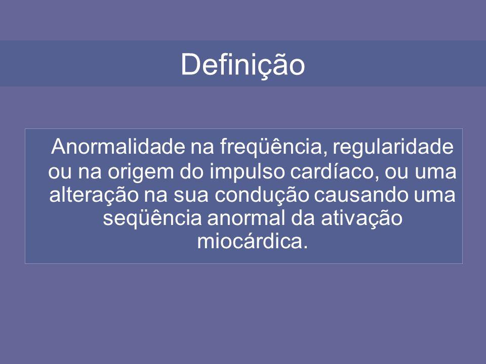 Definição Anormalidade na freqüência, regularidade ou na origem do impulso cardíaco, ou uma alteração na sua condução causando uma seqüência anormal d