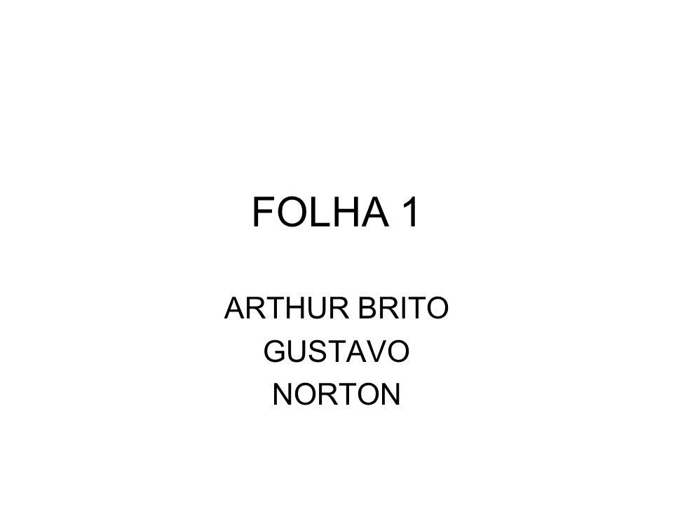 FOLHA 1 ARTHUR BRITO GUSTAVO NORTON
