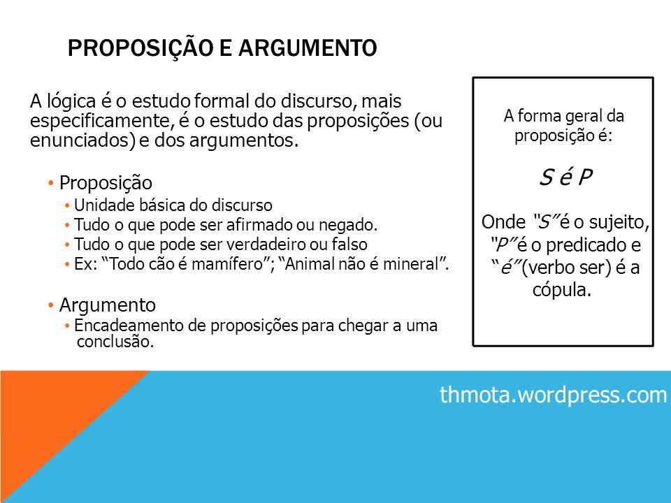 PROPOSIÇÃO E ARGUMENTO A lógica é o estudo formal do discurso, mais especificamente, é o estudo das proposições (ou enunciados) e dos argumentos. Prop