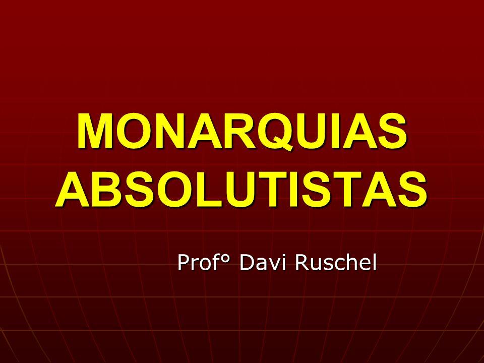 MONARQUIAS ABSOLUTISTAS Prof° Davi Ruschel