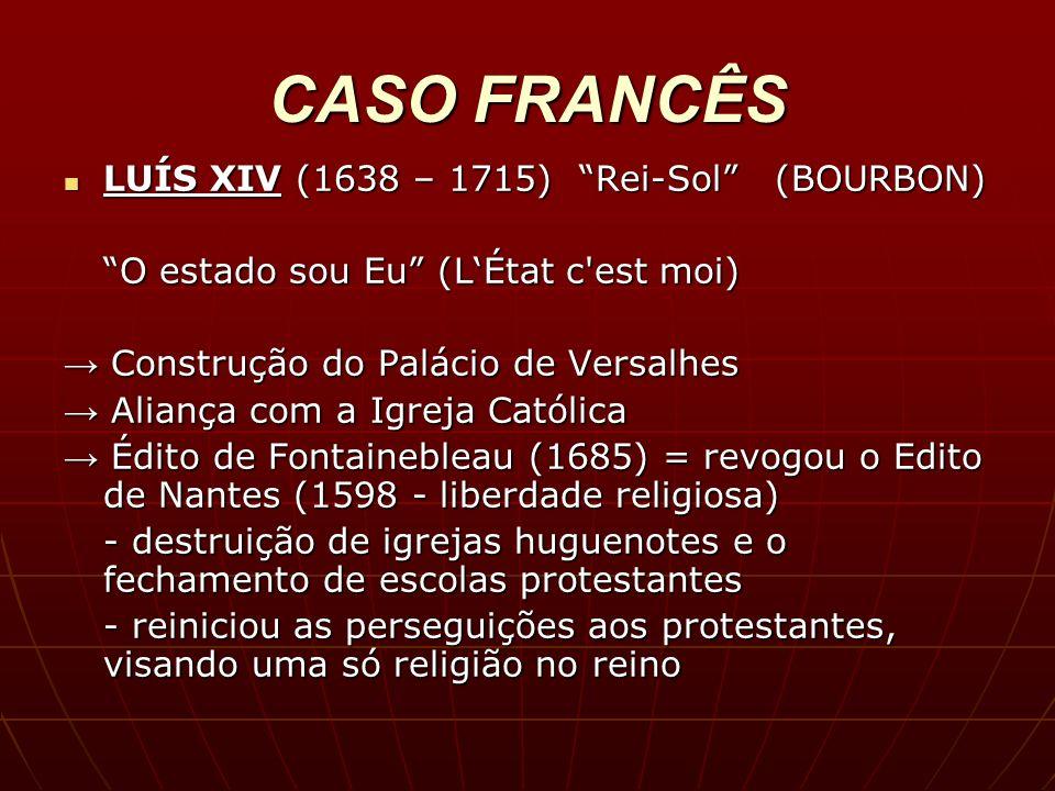 CASO FRANCÊS LUÍS XIV (1638 – 1715) Rei-Sol (BOURBON) LUÍS XIV (1638 – 1715) Rei-Sol (BOURBON) O estado sou Eu (LÉtat c'est moi) Construção do Palácio
