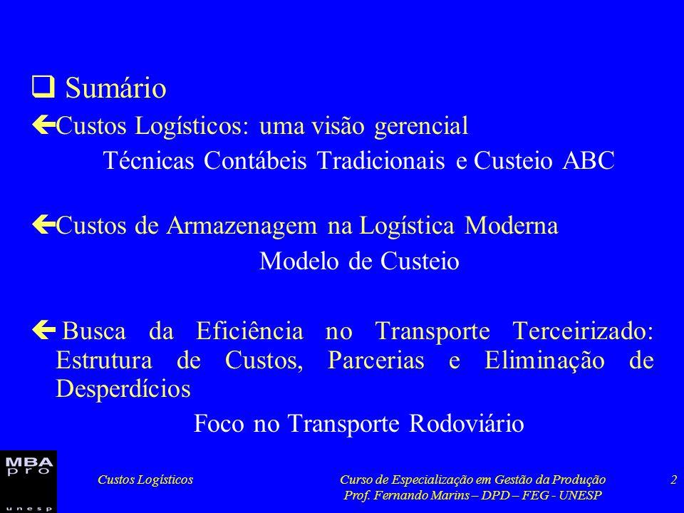 Custos LogísticosCurso de Especialização em Gestão da Produção Prof. Fernando Marins – DPD – FEG - UNESP 2 Sumário çCustos Logísticos: uma visão geren