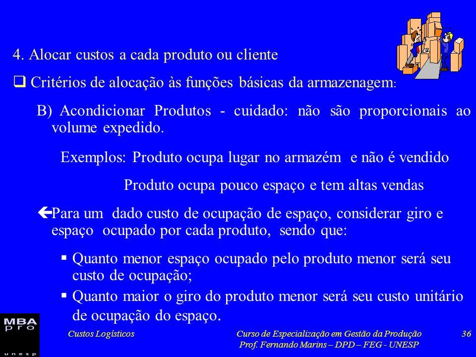 Custos LogísticosCurso de Especialização em Gestão da Produção Prof. Fernando Marins – DPD – FEG - UNESP 36 4. Alocar custos a cada produto ou cliente