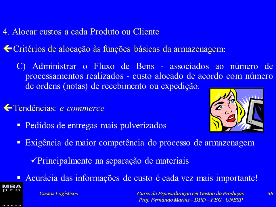 Custos LogísticosCurso de Especialização em Gestão da Produção Prof. Fernando Marins – DPD – FEG - UNESP 38 4. Alocar custos a cada Produto ou Cliente