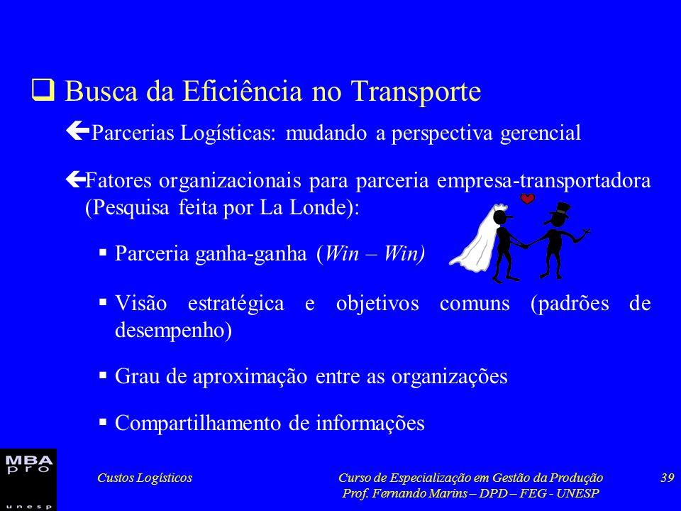 Custos LogísticosCurso de Especialização em Gestão da Produção Prof. Fernando Marins – DPD – FEG - UNESP 39 Busca da Eficiência no Transporte ç Parcer