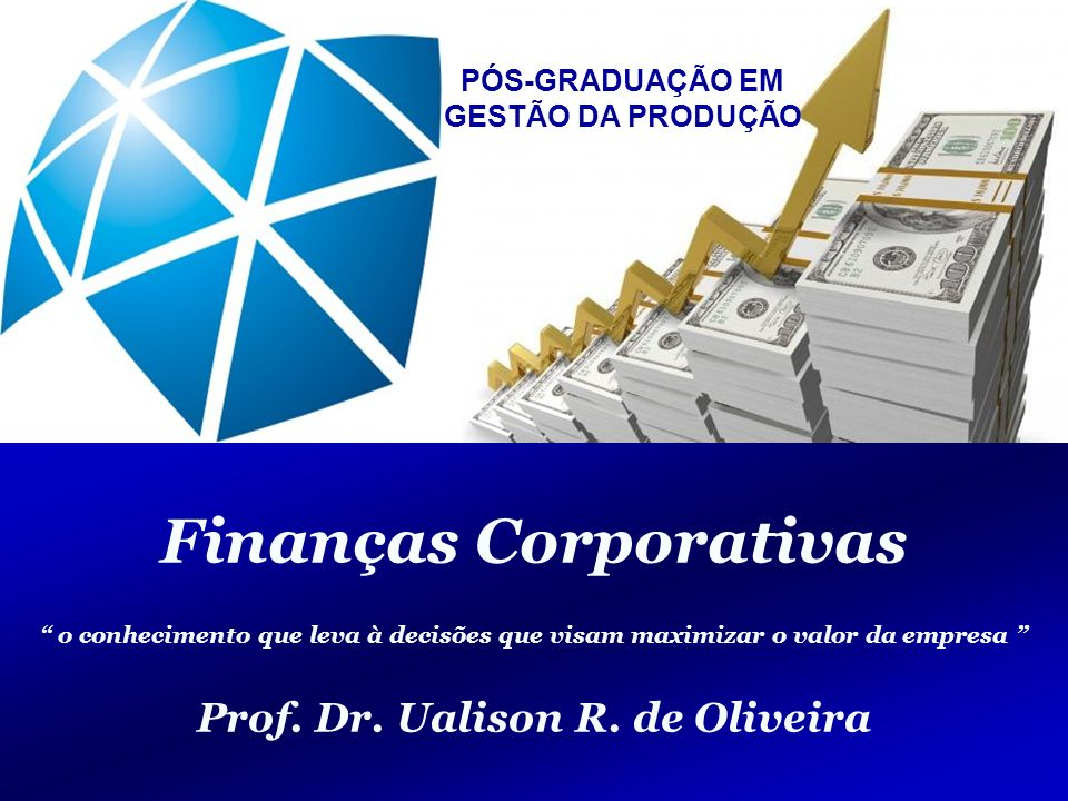 Finanças Corporativas GestãodaProduçãoGestãodaProdução 1/127 1/125 Engenharia de Produção – Custos Industriais – Prof. Dr. Ualison R. de Oliveira 1 Fi