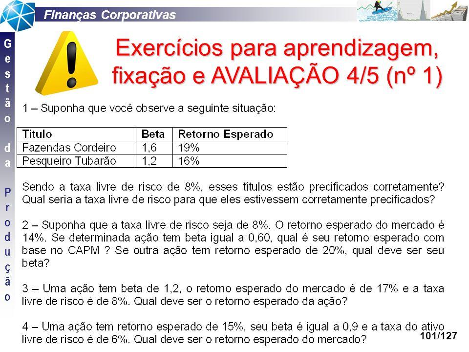 Finanças Corporativas GestãodaProduçãoGestãodaProdução 101/127 Exercícios para aprendizagem, fixação e AVALIAÇÃO 4/5 (nº 1)