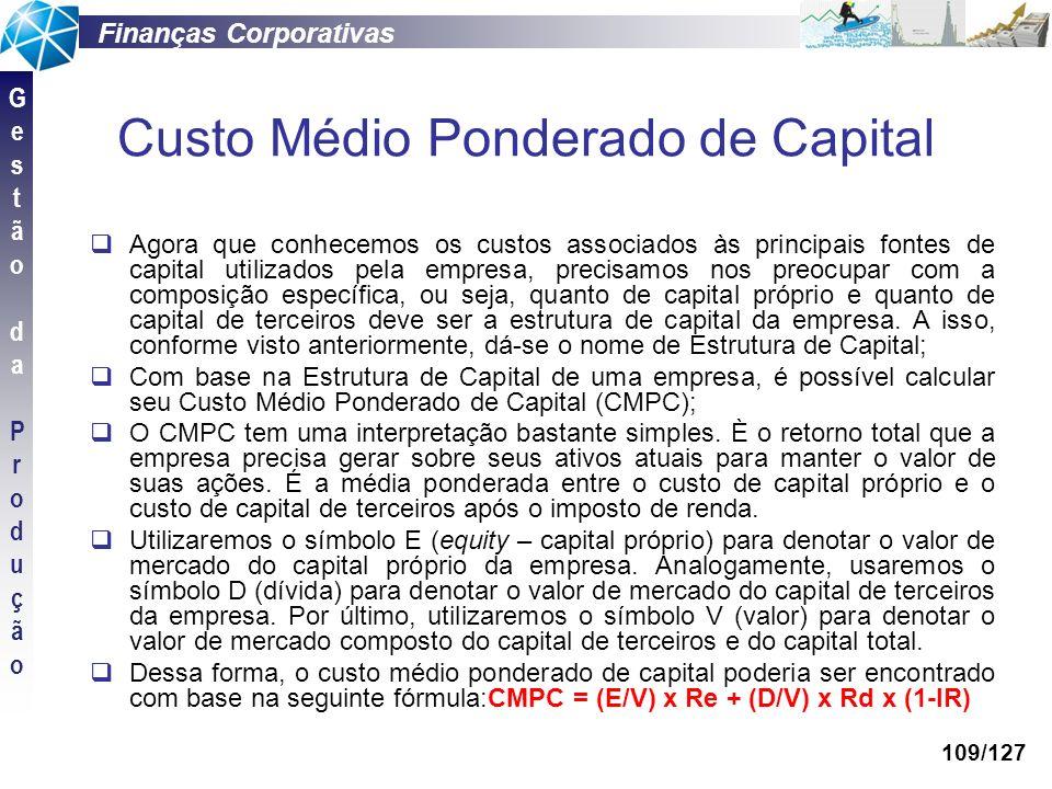 Finanças Corporativas GestãodaProduçãoGestãodaProdução 109/127 Custo Médio Ponderado de Capital Agora que conhecemos os custos associados às principai