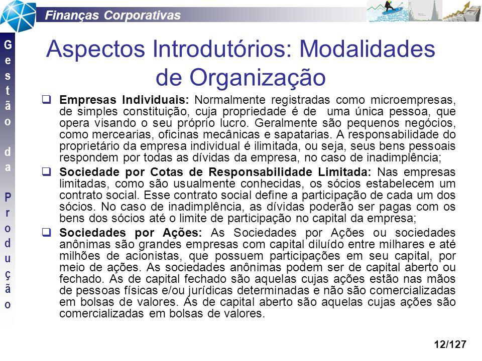 Finanças Corporativas GestãodaProduçãoGestãodaProdução 12/127 Empresas Individuais: Normalmente registradas como microempresas, de simples constituiçã