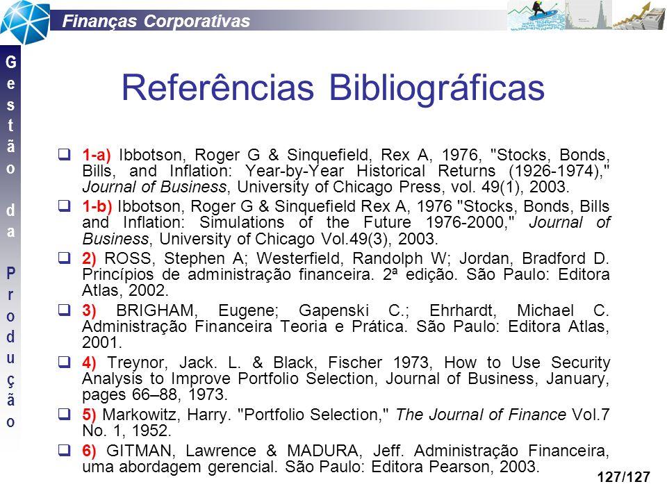 Finanças Corporativas GestãodaProduçãoGestãodaProdução 127/127 Referências Bibliográficas 1-a) Ibbotson, Roger G & Sinquefield, Rex A, 1976,