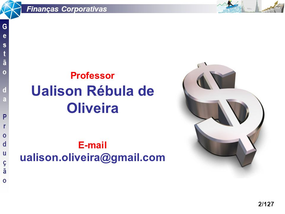 Finanças Corporativas GestãodaProduçãoGestãodaProdução 2/127 Professor Ualison Rébula de Oliveira E-mail ualison.oliveira@gmail.com