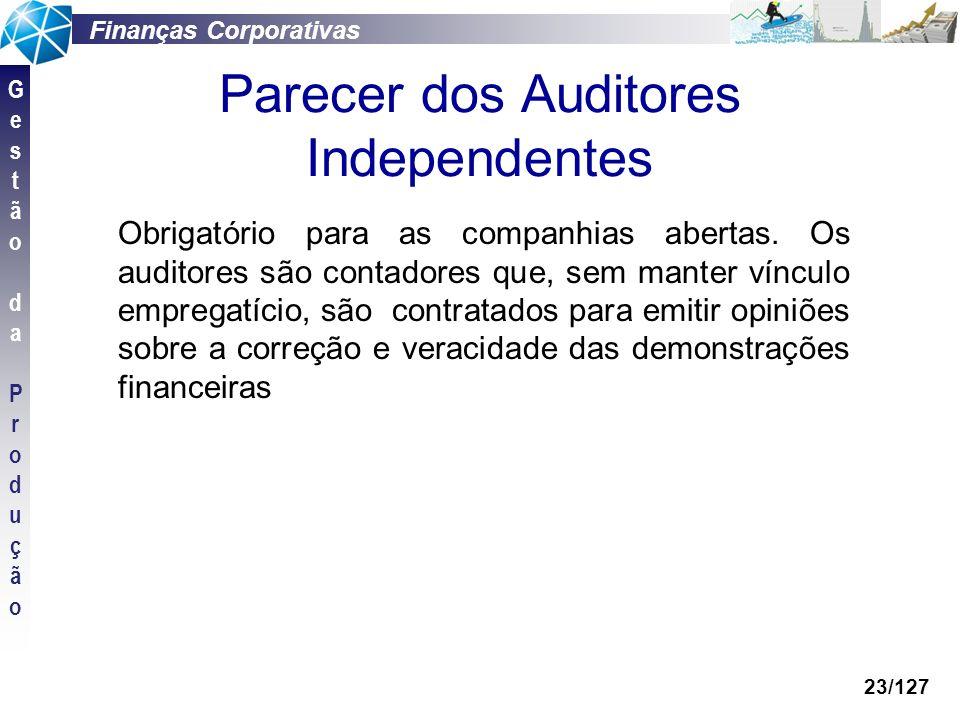 Finanças Corporativas GestãodaProduçãoGestãodaProdução 23/127 Parecer dos Auditores Independentes Obrigatório para as companhias abertas. Os auditores