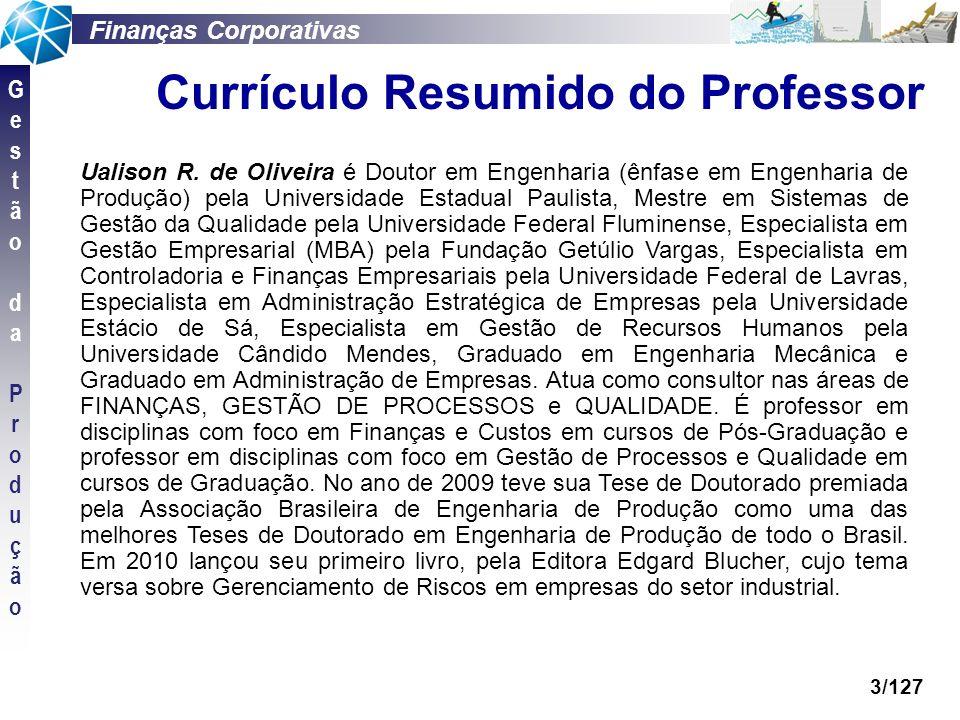 Finanças Corporativas GestãodaProduçãoGestãodaProdução 3/127 Currículo Resumido do Professor Ualison R. de Oliveira é Doutor em Engenharia (ênfase em